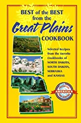 Best of the Best from the Great Plains: Selected Recipes from Favorite Cookbooks of North Dakota, South Dakota, Nebraska, and Kansas (Best of the Best Cookbook)