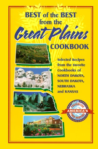 Best Of The Best From The Great Plains  Selected Recipes From The Favorite Cookbooks Of North Dakota  South Dakota  Nebraska  And Kansas  Best Of The Best Cookbook