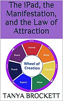 The iPad, the Manifestation, and the Law of Attraction by [Brockett, Tanya]
