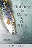 A Field Guide to Murder & Fly Fishing: Stories