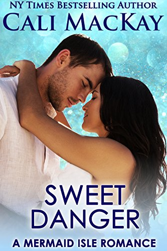 Sweet Danger: A Sexy Contemporary Romance (A Mermaid Isle Romance Book 3) (Mermaids Sexy)