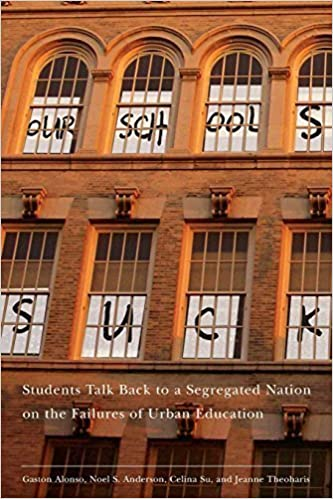 Our Schools Suck: Students Talk Back to a Segregated Nation on the Failures of Urban Education 4.1.2009 edition by Anderson, Noel, Theoharis, Jeanne, Alonso, Gaston, Su, Celin (2009)