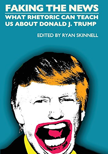 Faking The News  What Rhetoric Can Teach Us About Donald J  Trump  Societas