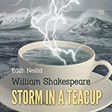 Storm in a Teacup Audiobook by William Shakespeare, Edith Nesbit Narrated by Josh Verbae