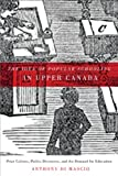 The Idea of Popular Schooling in Upper Canada : Print Culture, Public Discourse, and the Demand for Education, Di Mascio, Anthony, 0773540458