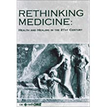 Rethinking Medicine: Health and Healing in the 21st Century