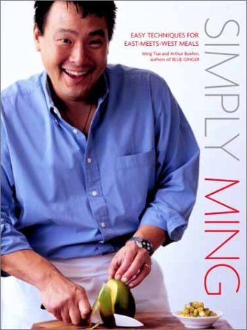 Simply Ming: Easy Techniques for East-Meets-West Meals by Ming Tsai, Arthur Boehm