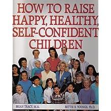 How To Raise Happy, Healthy Self-Confident Children