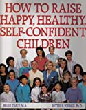 img - for How To Raise Happy, Healthy Self-Confident Children book / textbook / text book