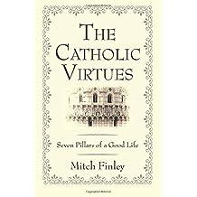 The Catholic Virtues: Seven Pillars of a Good Life