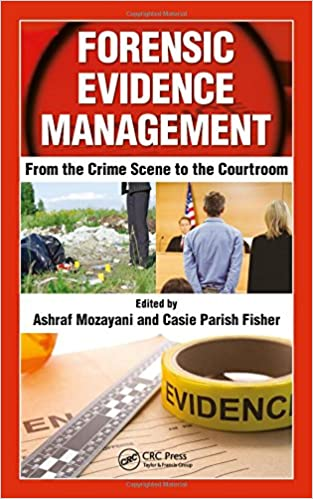 Amazon Com Forensic Evidence Management From The Crime Scene To The Courtroom 9781498777186 Mozayani Ashraf Parish Fisher Casie Books