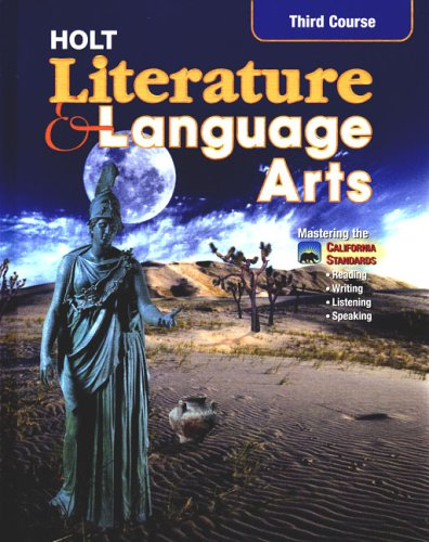 Holt Literature and Language Arts, Third Course: Mastering the California Standards by Holt, Rinehart and Winston