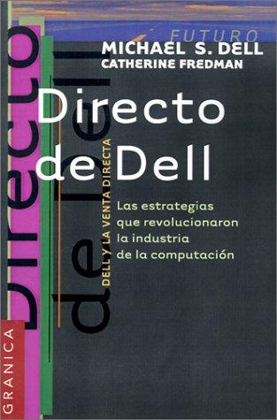 Directo de Dell: Las Estrategias Que Revolucionaron la Industria de la Computacion = Direct from Dell (Spanish Edition)