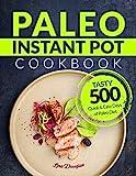Paleo Instant Pot Cookbook: Tasty 500 Quick and Easy Days of Paleo Diet: Instant Pot Cookbook: Paleo for Beginners: Paleo Diet