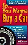 So You Wanna Buy a Car . . ., Bruce Fuller and Tony Whitney, 1551800616