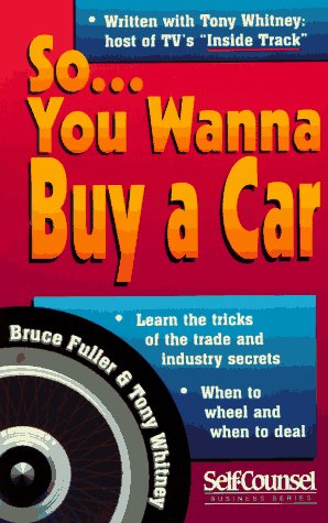 So...You Wanna Buy a Car: Insider Tips for Saving Money and Your Sanity (Self-counsel Business Series)
