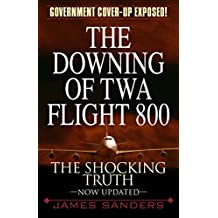 The Downing of TWA Flight 800: The Shocking Truth