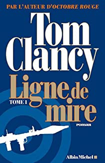 Ligne de mire, tome 1 par Clancy