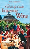 The Good Life Guide to Enjoying Wine, Ray Johnson, 1594110816