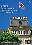 img - for Global Governance, Legitimacy and Legitimation (Rethinking Globalizations) book / textbook / text book