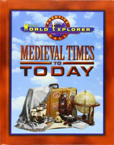 WORLD EXPLORER: MEDIEVAL TIMES 3RD EDITION STUDENT EDITION 2003C (Prentice Hall World Explorer)