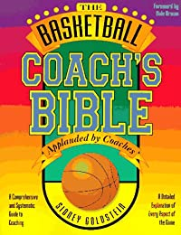 The Basketball Coach's Bible: A Comprehensive and Systematic Guide to Coaching (Goldstein, Sidney. Nitty Gritty Basketball Series.)