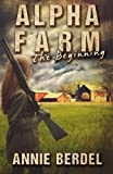 Alpha Farm: The Beginning (The Prepper Chick Series) (Volume 1) by Berdel, Annie (2014) Paperback