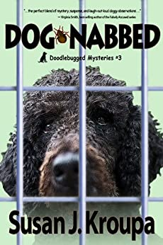 Dog-Nabbed (Doodlebugged Mysteries Book 3) by [Kroupa, Susan J.]