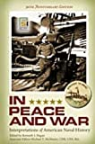 In Peace and War: Interpretations of American Naval History, 30th Anniversary Edition (Praeger Security International), , 0275999556