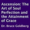 Ascension: The Art of Soul Perfection and the Attainment of Grace Audiobook by Dr. Bruce Goldberg Narrated by Larry Terpening