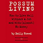 Possum Living: How to Live Well Without a Job and with (Almost) No Money | Dolly Freed