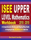 #7: ISEE Upper Level Mathematics Workbook 2018-2019: A Comprehensive Review and Step-by-Step Guide to Preparing for the ISEE Upper Level Math