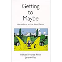 Getting To Maybe: How to Excel on Law School Exams