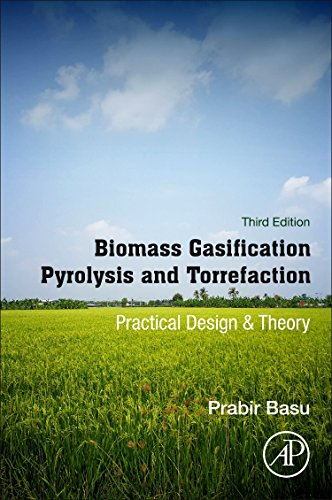 Biomass Gasification, Pyrolysis and Torrefaction, Third Edition: Practical Design and Theory