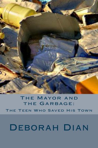 Book: The Mayor and the Garbage - The Teen Who Saved His Town by Deborah Dian