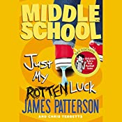Middle School: Just My Rotten Luck | James Patterson, Chris Tebbetts