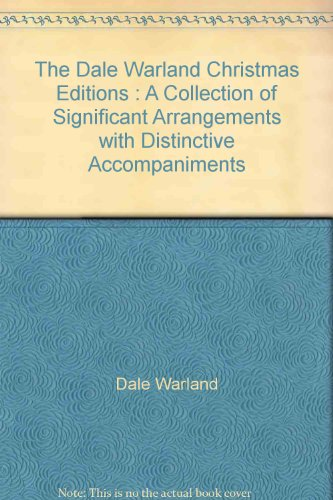 The Dale Warland Christmas Editions : A Collection of Significant Arrangements with Distinctive Accompaniments