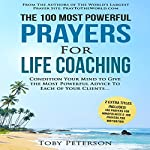 The 100 Most Powerful Prayers for Life Coaching: Condition Your Mind to Give the Most Powerful Advice to Each of Your Clients | Toby Peterson
