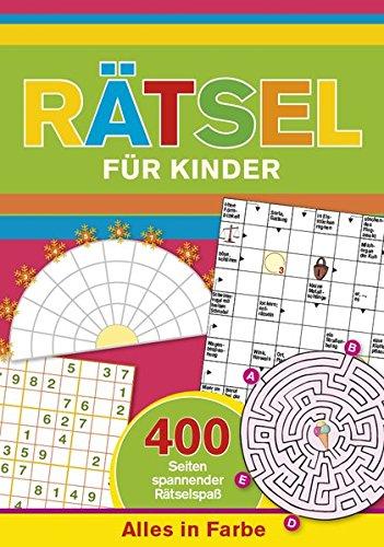 Rätsel für Kinder: 400 Seiten spannender Rätselspaß - Alles in Farbe