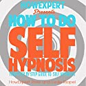 How to Do Self Hypnosis: Your Step-by-Step Guide to Self Hypnosis Audiobook by  HowExpert Press, Leslie Riopel Narrated by Kelly McGee