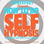 How to Do Self Hypnosis: Your Step-by-Step Guide to Self Hypnosis   HowExpert Press,Leslie Riopel