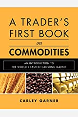 A Trader's First Book on Commodities: An Introduction to The World's Fastest Growing Market
