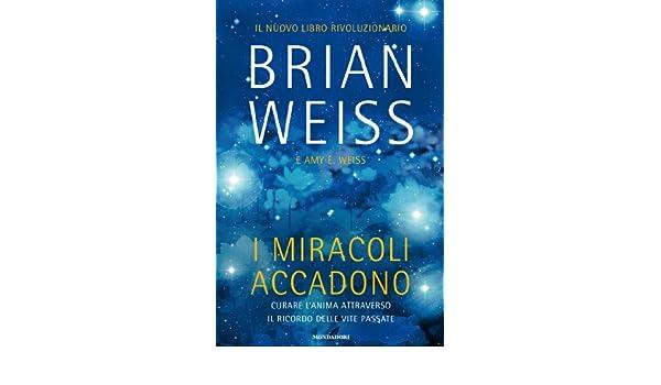 i miracoli accadono curare lanima attraverso il ricordo delle vite passate