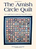 The Amish Circle Quilt: 121 Quilt Block Patterns That Tell A Story