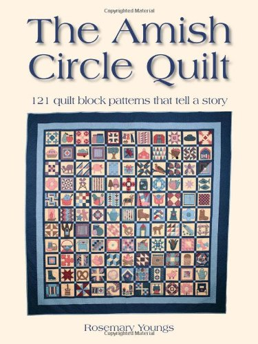 The Amish Circle Quilt - The Amish Circle Quilt: 121 Quilt Block Patterns That Tell A Story