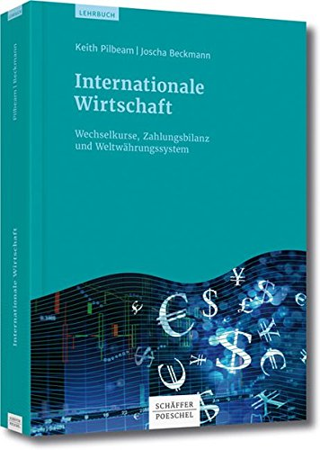 Internationale Wirtschaft: Wechselkurse, Zahlungsbilanz und Weltwährungssystem Gebundenes Buch – 15. März 2017 Keith Pilbeam Joscha Beckmann Schäffer Poeschel 3791033352