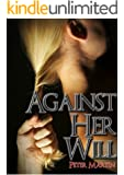 AGAINST HER WILL (A GRIPPING PSYCHOLOGICAL SUSPENSE NOVEL)