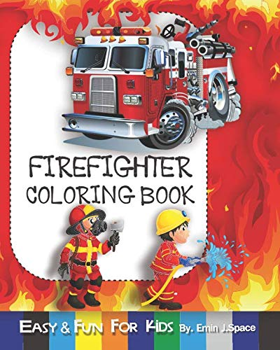 Firefighter Coloring Book - Firefighter Coloring Book: develops your child's