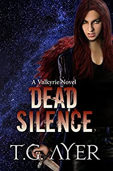 Dead Silence (A Valkyrie Novel - Book 5) (The Valkyrie Series) by [Ayer, T.G.]
