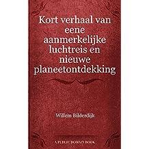 Kort verhaal van eene aanmerkelijke luchtreis en nieuwe planeetontdekking (Dutch Edition)